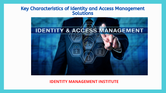key characteristics of identity and access management system tools and solutions