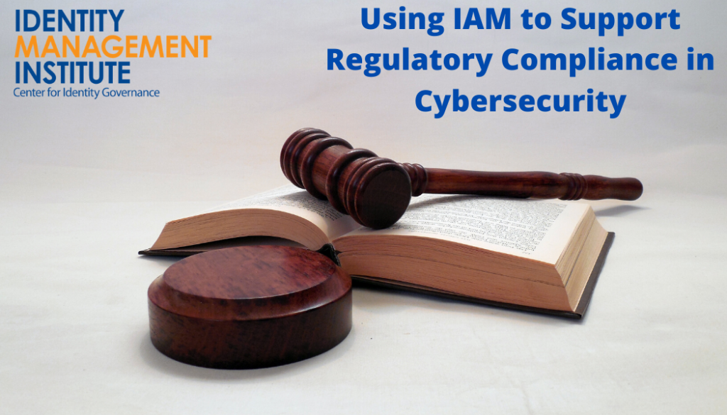 Using IAM to Support Regulatory Compliance in Cybersecurity. These five key regulations cover the major types of data commonly handled across industries and regulate how to safeguard such information.