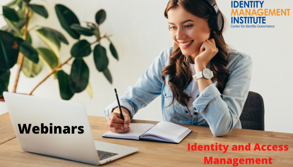 Identity and access management webinars by Identity Management Institute. IAM webinars offer convenient online training and education for various IAM topics and IAM certifications.