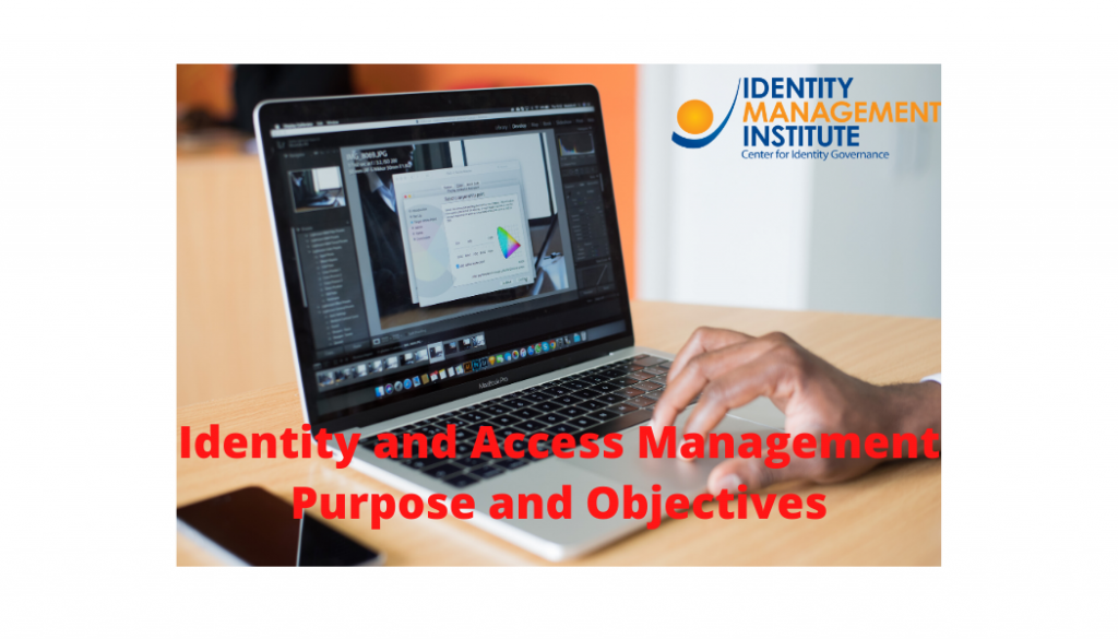 Identity and access management purpose and objectives to support cybersecurity and ensure confidentiality, integrity, and availability of system and data.