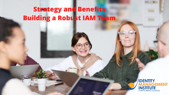 Strategy and tips for building a robust identity and access management team. Reap the benefits of an IAM team.