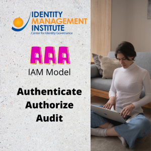 AAA identity and access management framework model to authenticate, authorize, and audit