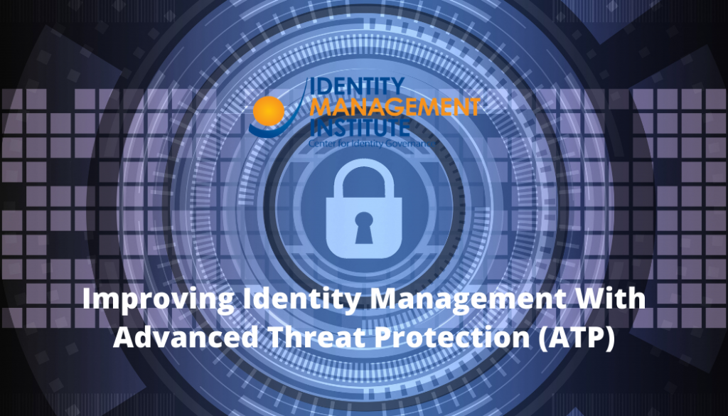 Improving identity and access management with Advanced Threat Protection (ATP)
