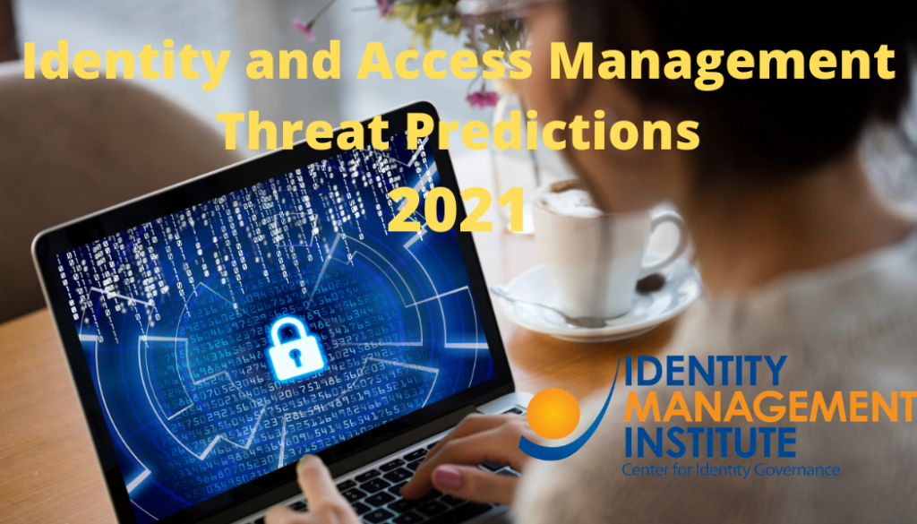Identity and Access Management Threat Predictions for 2021